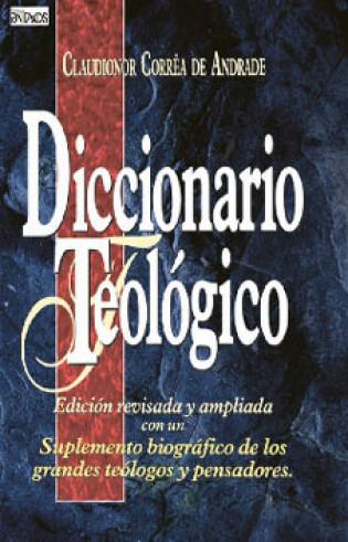 Diccionario Teológico: Con un Suplemento Biográfico de los Grandes Teólogos y Pensadores