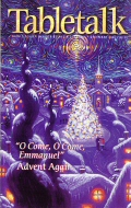 "Tabletalk Magazine, December 2000: ""O Come, Emmanuel"": Advent Again"
