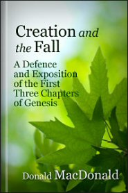 Creation and the Fall: A Defence and Exposition of the First Three Chapters of Genesis