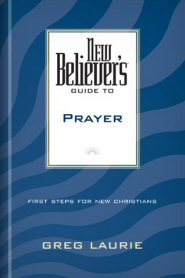 New Believer's Guide to Prayer: First Steps for New Christians