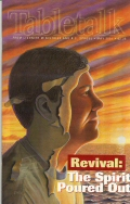 Tabletalk Magazine, May 2001: Revival: The Spirit Poured Out