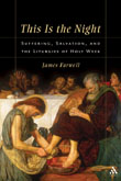 This is the Night: Suffering, Salvation, and the Liturgies of Holy Week
