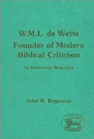 W. M. L. de Wette, Founding of Modern Biblical Criticism: An Intellectual Biography
