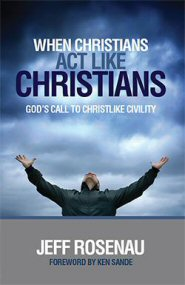 When Christians Act Like Christians: God's Call to Christlike Civility