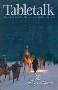 Tabletalk Magazine, December 2005: The First Advent