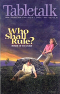 Tabletalk Magazine, May 1999: Who Shall Rule? Women in the Church