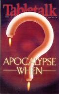 Tabletalk Magazine, April 1999: Apocalypse When