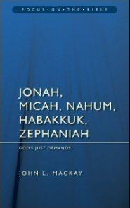 Jonah, Micah, Nahum, Habakkuk, and Zephaniah: God's Just Demands
