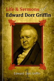 The Life and Sermons of Edward D. Griffin, vol. 1