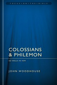 Colossians and Philemon: So Walk in Him