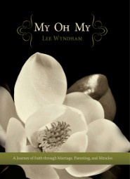 My Oh My: A Journey of Faith through Marriage, Parenting, and Miracles