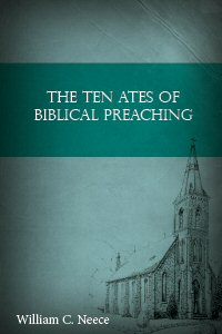 The Ten Ates of Biblical Preaching