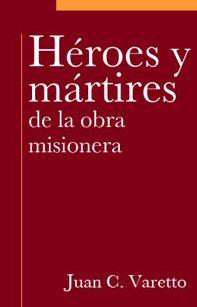 Héroes y mártires de la obra misionera