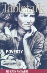 Tabletalk Magazine, March 1998: Poverty: No Easy Answers