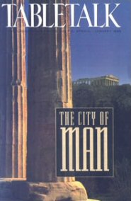 Tabletalk Magazine, January 1995: The City of Man