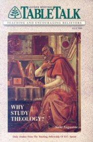 Tabletalk Magazine, July 1989: Why Study Theology? Saint Augustine