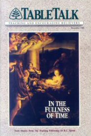 Tabletalk Magazine, December 1990: In the Fullness of Time