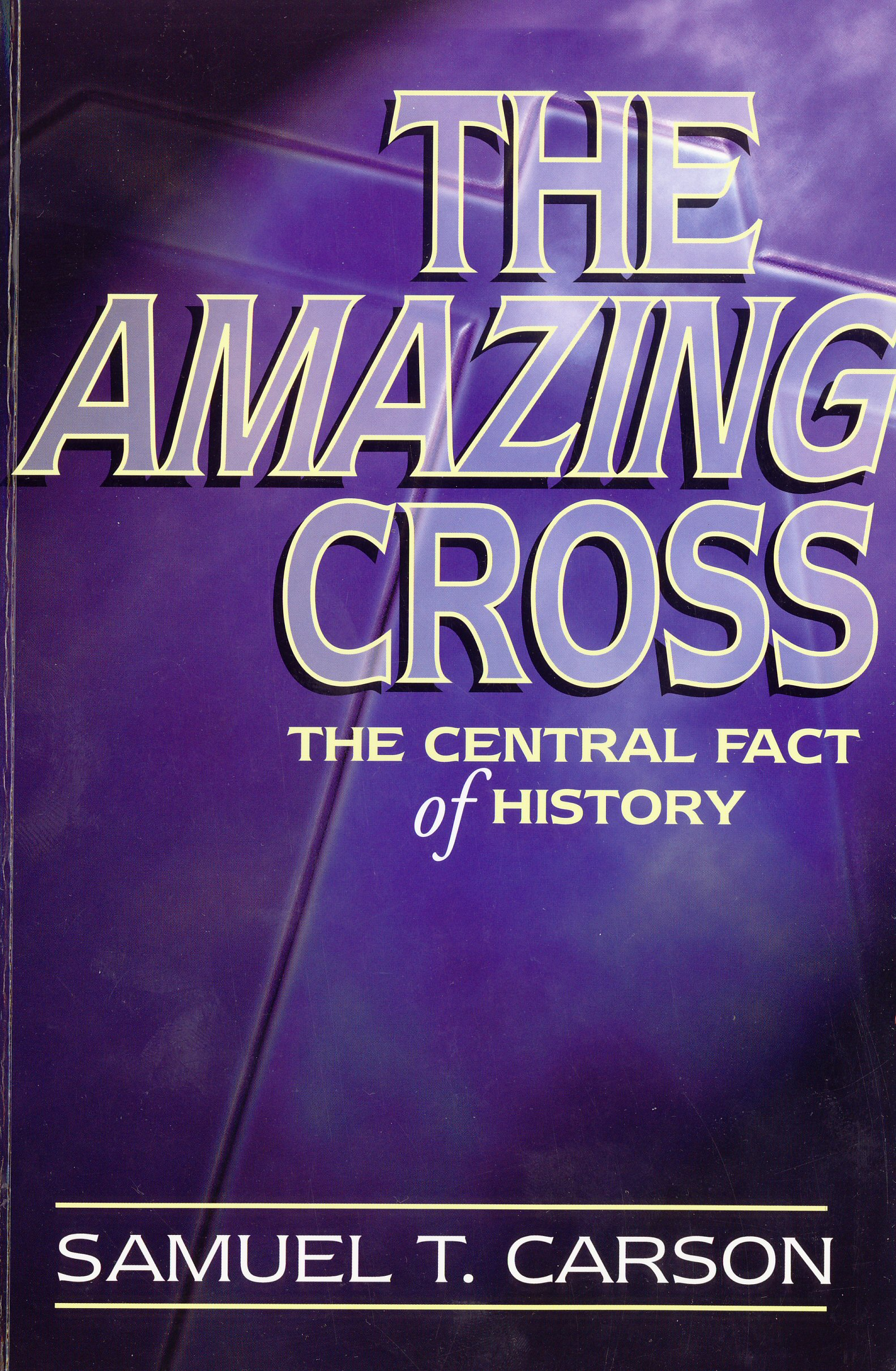 The Amazing Cross: The Central Fact of History