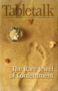 Tabletalk Magazine, September 1998: The Rare Jewel of Contentment