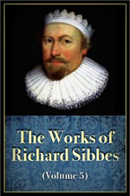 The Works of Richard Sibbes, vol. 5