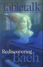 Tabletalk Magazine, October 1998: Rediscovering Bach