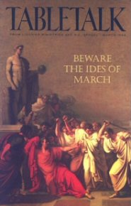 Tabletalk Magazine, March 1994: Beware the Ides of March