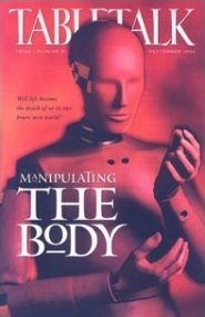 Tabletalk Magazine, September 1994: Manipulating the Body