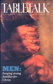 Tabletalk Magazine, January 1996: Men: Forging Strong Families For Christ