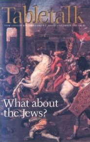 Tabletalk Magazine, December 1998: What about the Jews?
