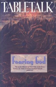 Tabletalk Magazine, October 1996: Fearing God