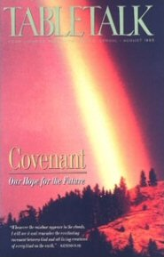 Tabletalk Magazine, August 1995: Covenant: Our Hope for the Future