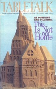 Tabletalk Magazine, November 1996: As Puritans and Pilgrims, This Is Not Our Home