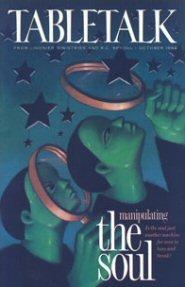 Tabletalk Magazine, October 1994: Manipulating the Soul