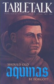 Tabletalk Magazine, May 1994: Should Old Aquinas Be Forgot?