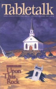 Tabletalk Magazine, January 1998: Evangelicalism: Upon This Rock