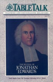 Tabletalk Magazine, June 1991: The Revival of Jonathan Edwards