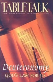 Tabletalk Magazine, May 1995: Deuteronomy: God's Law for Us