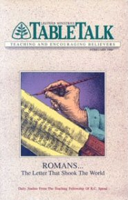 Tabletalk Magazine, February 1989: Romans . . . The Letter That Shook the World