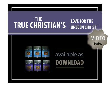 The True Christian's Love for the Unseen Christ Video Series