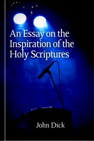 An Essay on the Inspiration of the Holy Scriptures