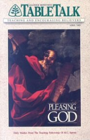 Tabletalk Magazine, April 1989: Pleasing God