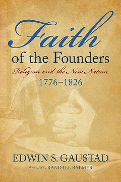 Faith of the Founders: Religion and the New Nation, 1776–1826