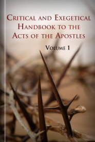 Critical and Exegetical Handbook to the Acts of the Apostles, vol. 1