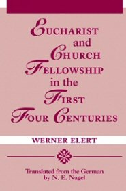 Eucharist and Church Fellowship in the First Four Centuries