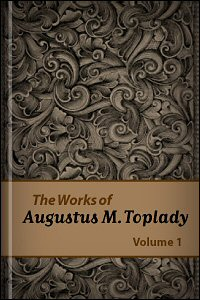 The Works of Augustus M. Toplady, vol. 1