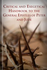 Critical and Exegetical Handbook to the General Epistles of Peter and Jude