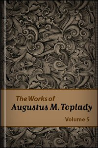 The Works of Augustus M. Toplady, vol. 5