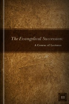 The Evangelical Succession: A Course of Lectures, vol. 3
