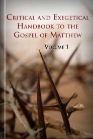 Critical and Exegetical Handbook to the Gospel of Matthew, vol. 1