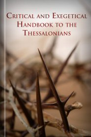 Critical and Exegetical Handbook to the Thessalonians